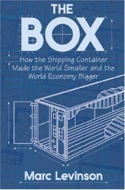 Bestsellers (2006) - The Box: How the Shipping Container Made the World Smaller and the World Economy