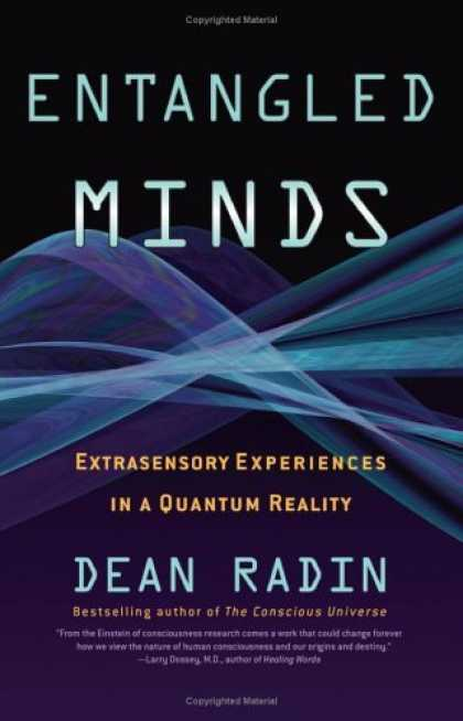 Bestsellers (2006) - Entangled Minds: Extrasensory Experiences in a Quantum Reality by Dean Radin