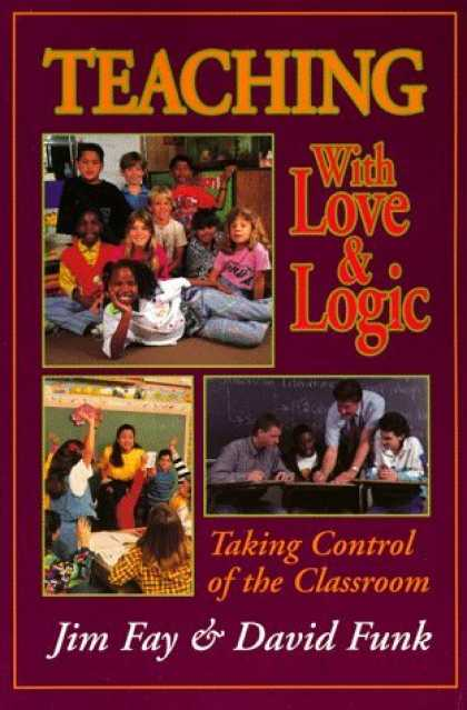 Bestsellers (2006) - Teaching With Love and Logic: Taking Control of the Classroom by Jim Fay