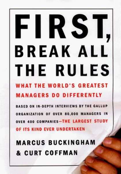 Bestsellers (2006) - First, Break All the Rules: What the World's Greatest Managers Do Differently by