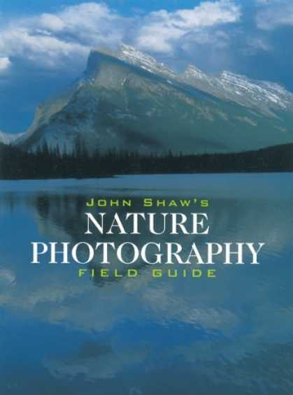 Bestsellers (2006) - John Shaw's Nature Photography Field Guide by John Shaw