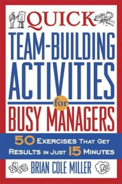 Bestsellers (2006) - Quick Teambuilding Activities for Busy Managers: 50 Exercises That Get Results i