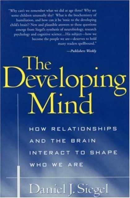 Bestsellers (2006) - The Developing Mind: How Relationships and the Brain Interact to Shape Who We Ar