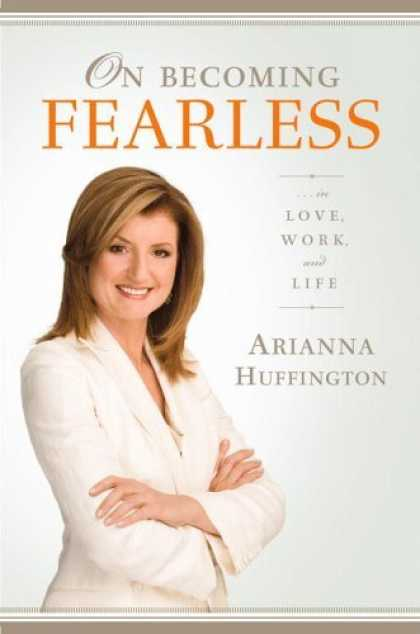 Bestsellers (2006) - On Becoming Fearless.... in Love, Work, and Life by Arianna Huffington
