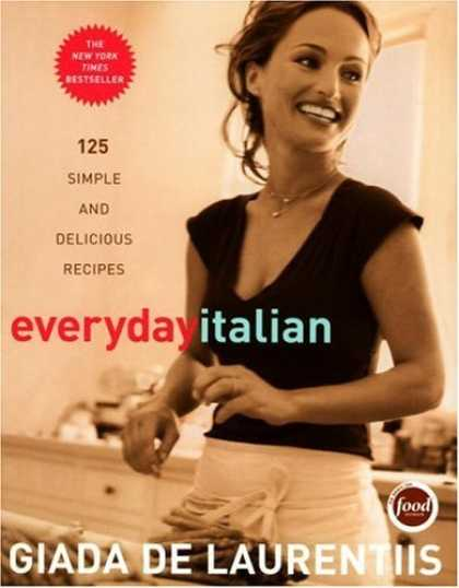 Bestsellers (2006) - Everyday Italian: 125 Simple and Delicious Recipes by Giada De Laurentiis