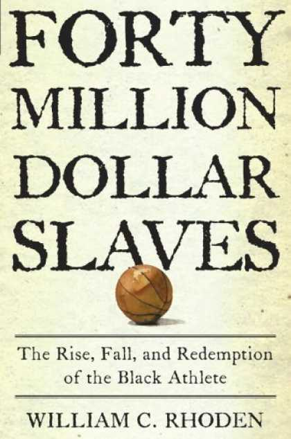 Forty Million Dollar Slaves, by William C Rhoden