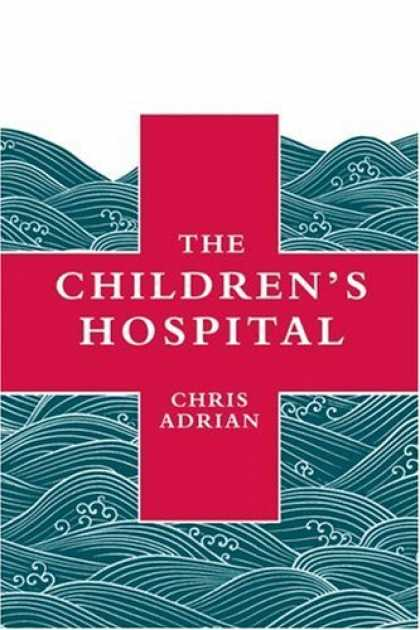 Bestsellers (2006) - The Children's Hospital by Chris Adrian