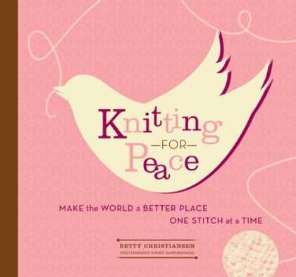 Bestsellers (2006) - Knitting for Peace: Make the World a Better Place One Stitch at a Time by Betty