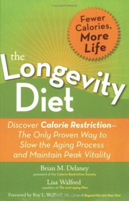 Bestsellers (2006) - The Longevity Diet: Discover Calorie Restriction--the Only Proven Way to Slow th