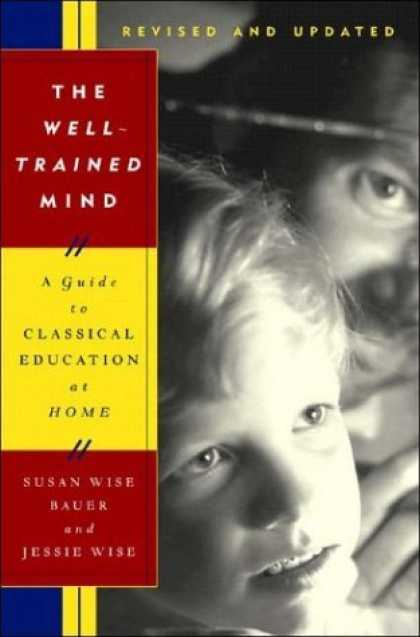 Bestsellers (2006) - The Well-Trained Mind: A Guide to Classical Education at Home, Revised and Updat