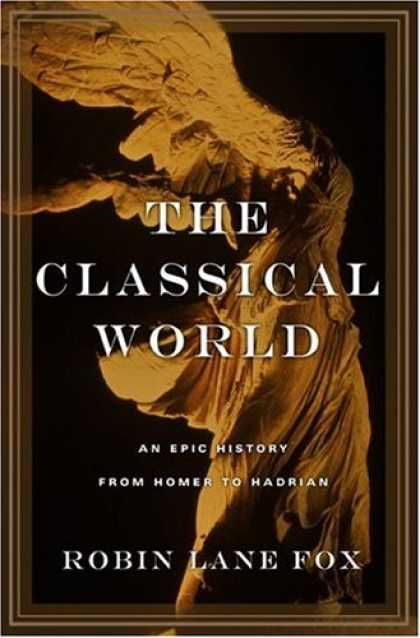 Bestsellers (2006) - The Classical World: An Epic History from Homer to Hadrian by Robin Lane Fox