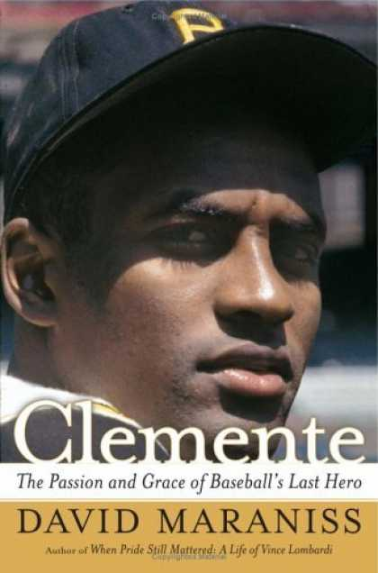 Bestsellers (2006) - Clemente: The Passion and Grace of Baseball's Last Hero by David Maraniss