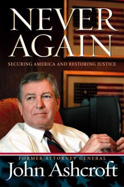 Bestsellers (2006) - Never Again: Securing America and Restoring Justice by John Ashcroft