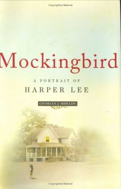 Bestsellers (2006) - Mockingbird: A Portrait of Harper Lee by Charles J. Shields