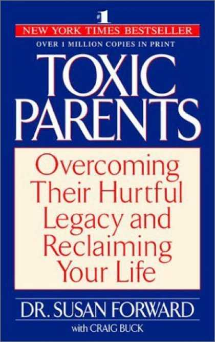 Bestsellers (2006) - Toxic Parents: Overcoming Their Hurtful Legacy and Reclaiming Your Life by Susan