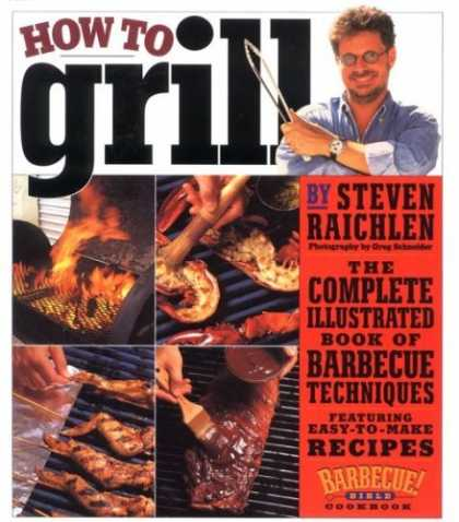 Bestsellers (2006) - How to Grill: The Complete Illustrated Book of Barbecue Techniques by Steven Rai