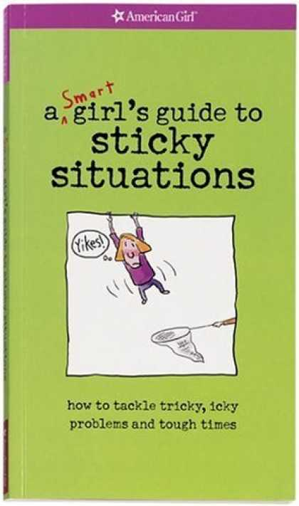 Bestsellers (2006) - A Smart Girl's Guide To Sticky Situations: How To Tackle Tricky, Icky Problems A