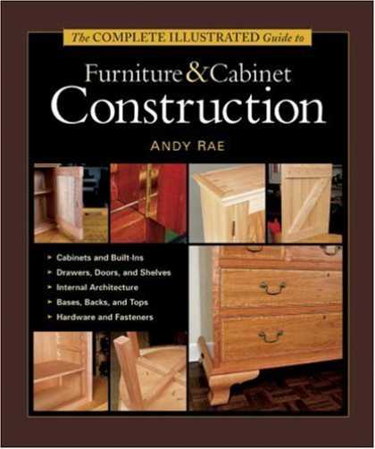 Bestsellers (2006) - The Complete Illustrated Guide to Furniture and Cabinet Construction by Andy Rae
