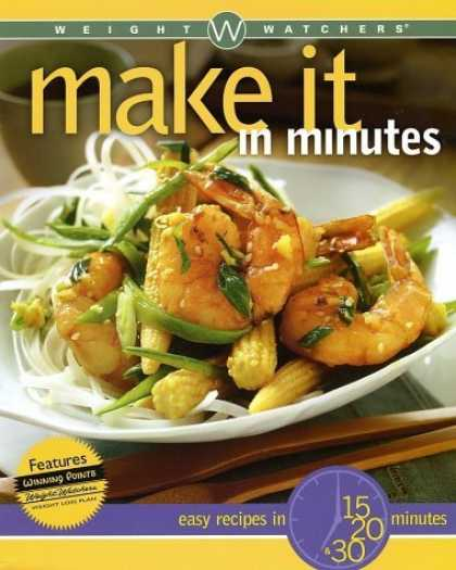 Bestsellers (2006) - Weight Watchers Make It in Minutes: Easy Recipes in 15, 20, and 30 Minutes by We