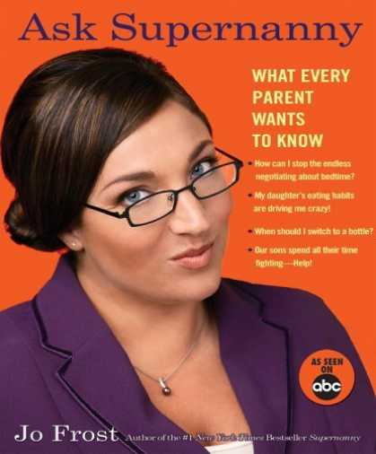 Bestsellers (2006) - Ask Supernanny: What Every Parent Wants to Know by Jo Frost