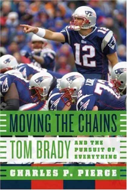 Bestsellers (2006) - Moving the Chains: Tom Brady and the Pursuit of Everything by Charles P. Pierce