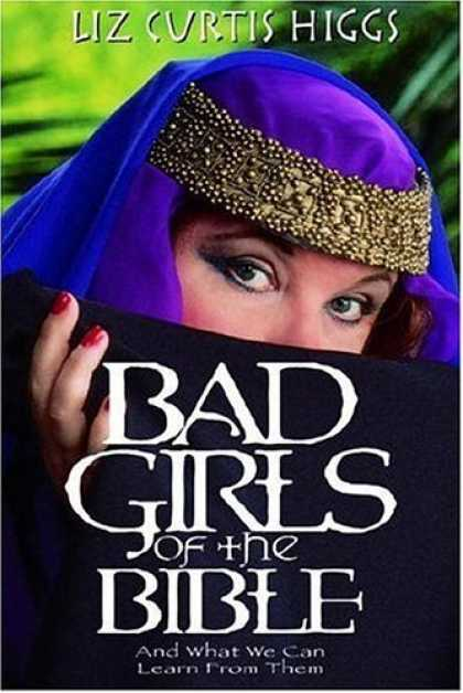 Bestsellers (2006) - Bad Girls of the Bible and What We Can Learn from Them by Liz Curtis Higgs