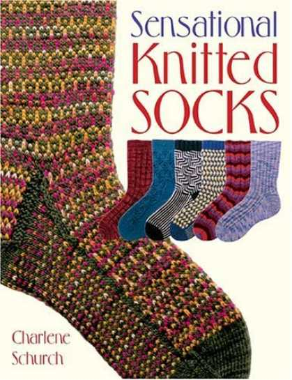 Bestsellers (2006) - Sensational Knitted Socks by Charlene Schurch