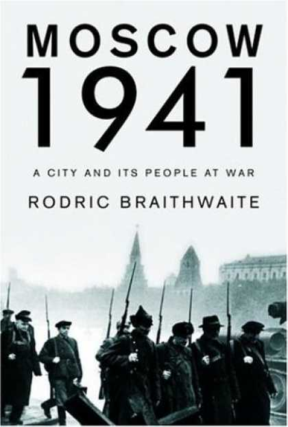 Bestsellers (2006) - Moscow 1941: A City and Its People at War by Rodric Braithwaite