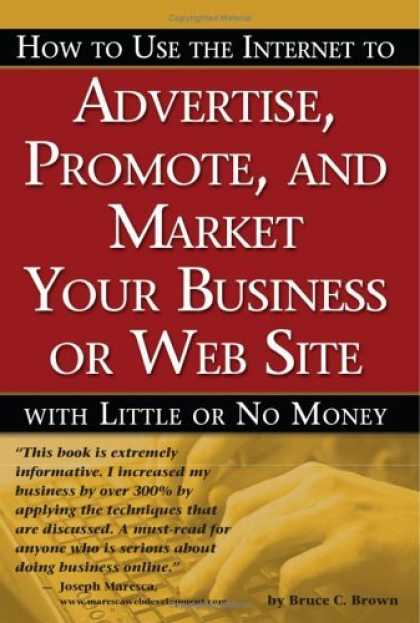 Bestsellers (2006) - How to Use the Internet to Advertise, Promote and Market Your Business or Websit