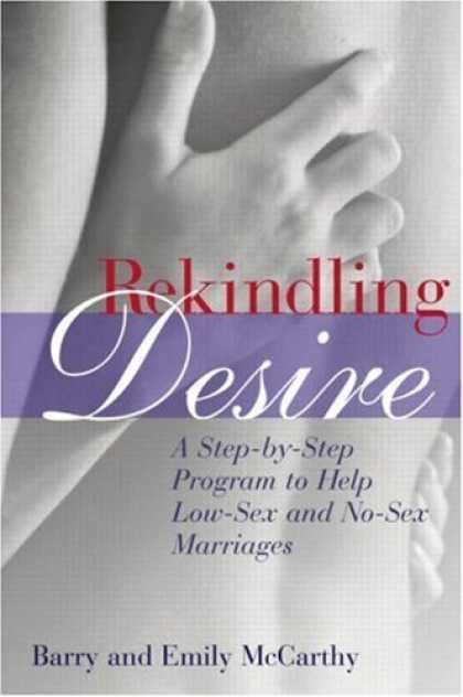 Bestsellers (2006) - Rekindling Desire: A Step by Step Program to Help Low-Sex and No-Sex Marriages b