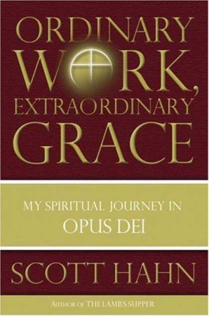 Bestsellers (2006) - Ordinary Work, Extraordinary Grace: My Spiritual Journey in Opus Dei by Scott Ha