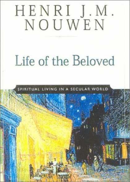 Bestsellers (2006) - Life of the Beloved: Spiritual Living in a Secular World by Henri J Nouwen