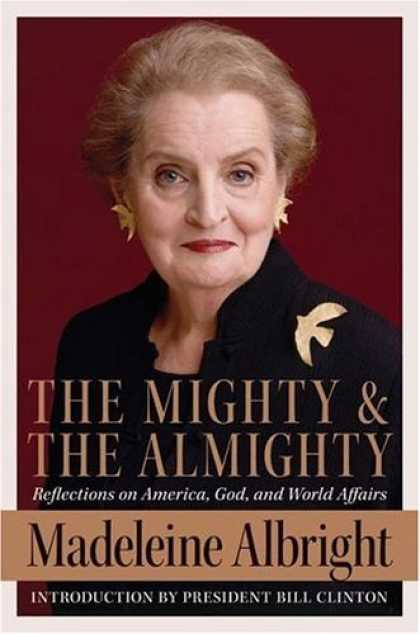 Bestsellers (2006) - The Mighty and the Almighty: Reflections on America, God, and World Affairs by M