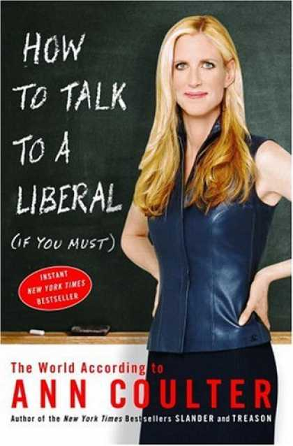 Bestsellers (2006) - How to Talk to a Liberal (If You Must): The World According to Ann Coulter by An