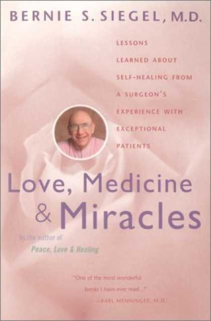 Bestsellers (2006) - Love, Medicine and Miracles: Lessons Learned about Self-Healing from a Surgeon's