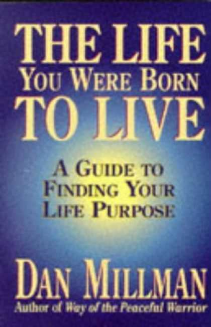 Bestsellers (2006) - The Life You Were Born to Live: A Guide to Finding Your Life Purpose by Dan Mill