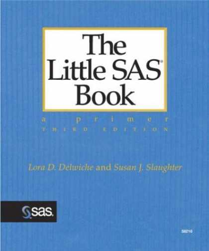 Bestsellers (2006) - The Little SAS Book: A Primer, Third Edition by Lora D. Delwiche