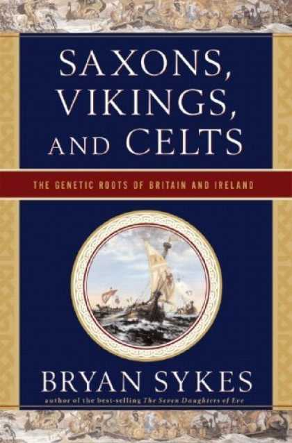 Bestsellers (2006) - Saxons, Vikings, and Celts: The Genetic Roots of Britain and Ireland by Bryan Sy