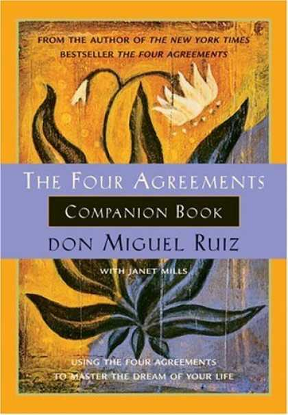 Bestsellers (2006) - The Four Agreements Companion Book : Using the Four Agreements to Master the Dre