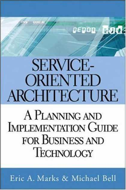 Bestsellers (2006) - Service-Oriented Architecture (SOA): A Planning and Implementation Guide for Bus