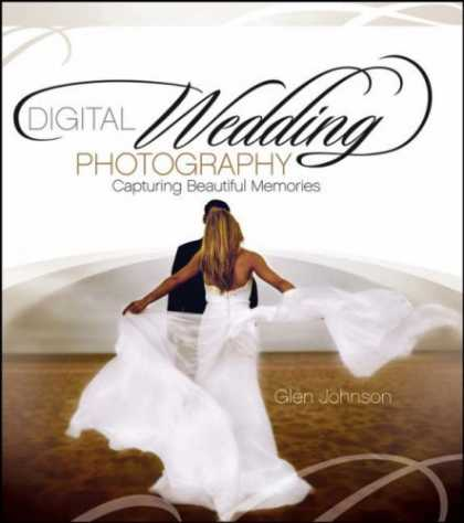 Bestsellers (2006) - Digital Wedding Photography: Capturing Beautiful Memories by Glen Johnson