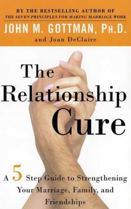 Bestsellers (2006) - The Relationship Cure: A 5 Step Guide to Strengthening Your Marriage, Family, an