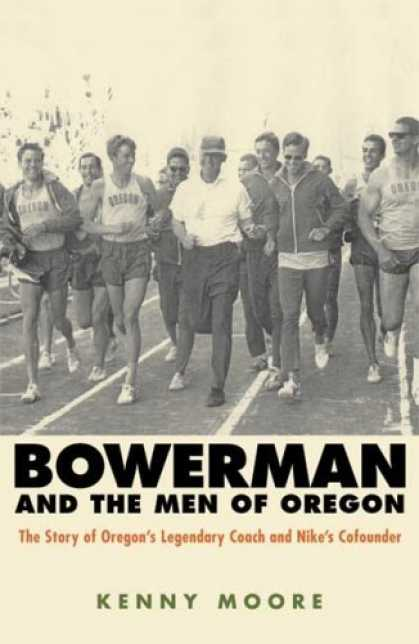 Bestsellers (2006) - Bowerman and the Men of Oregon: The Story of Oregon's Legendary Coach and Nike's