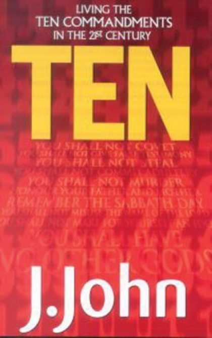 Bestsellers (2006) - Ten: Living the Ten Commandments in the 21st Century by J. John