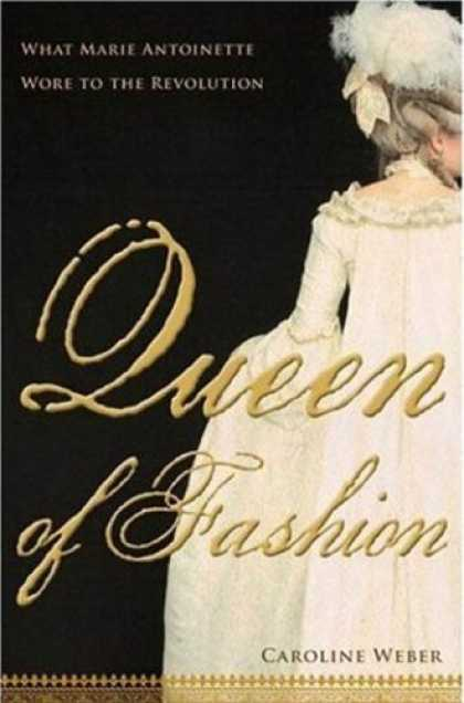 Bestsellers (2006) - Queen of Fashion: What Marie Antoinette Wore to the Revolution by Caroline Weber