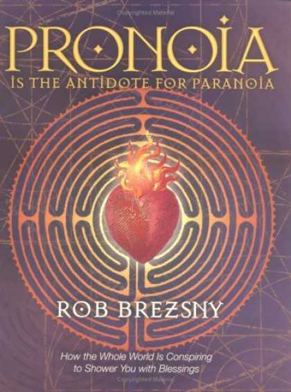 Bestsellers (2006) - Pronoia Is the Antidote for Paranoia: How the Whole World Is Conspiring to Showe