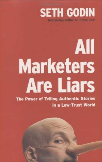 Bestsellers (2006) - All Marketers Are Liars: The Power of Telling Authentic Stories in a Low-Trust W