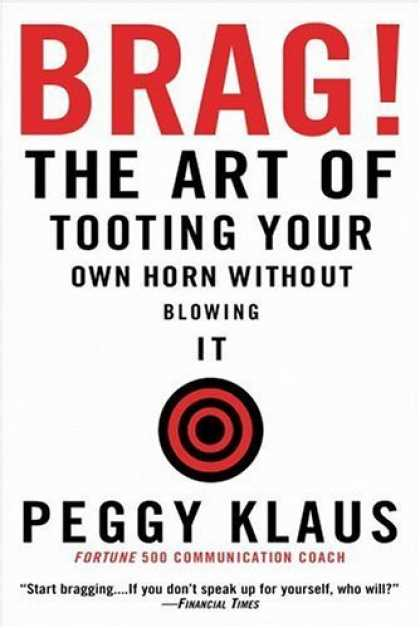 Bestsellers (2006) - Brag!: The Art of Tooting Your Own Horn without Blowing It by Peggy Klaus