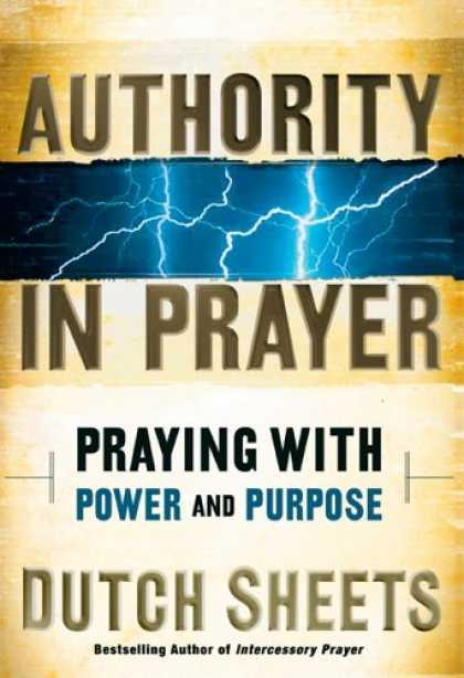 Bestsellers (2006) - Authority in Prayer: Praying with Power and Purpose by Dutch Sheets