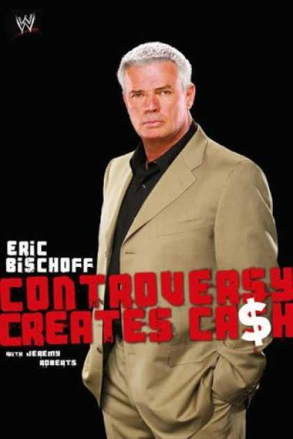 Bestsellers (2006) - Eric Bischoff: Controversy Creates Cash (WWE) by Eric Bischoff